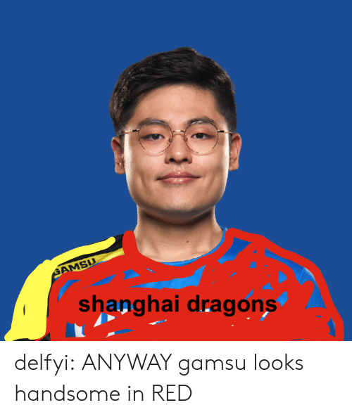shanghai: shanghai dragons delfyi: ANYWAY gamsu looks handsome in RED