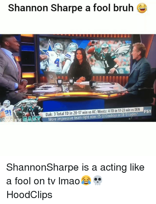 sharpe: Shannon Sharpe a fool bruh  Dak: 3 Total TD in 28-17 win vs KC; Wentz: 4 TD in 51-23 win vs DEN  AST  More impressive team right now: (5-3) Cowboys or (8  s FS1 ShannonSharpe is a acting like a fool on tv lmao😂💀 HoodClips