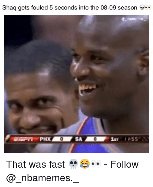 That Was Fast: Shaq gets fouled 5 seconds into the 08-09 season  @_nbamemes.  2510 PHX SA  0  1ST 1SS That was fast 💀😂👀 - Follow @_nbamemes._