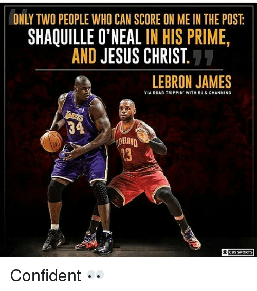Shaquille O'Neal: SHAQUILLE O'NEAL IN HIS PRIME  AND JESUS CHRIST  LEBRON JAMES  VIA ROAD TRIPPIN WITH RJ & CHANNING  CBS SPORTS Confident 👀