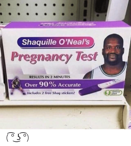Funny, Shaq, and Free: Shaquille O'Neal's  Pregnancy Test  RESULTS IN 2 MINUTES  Over 90 % Accurate  Includes 2 free Shaq stickers! ( ͡° ͜ʖ ͡°)