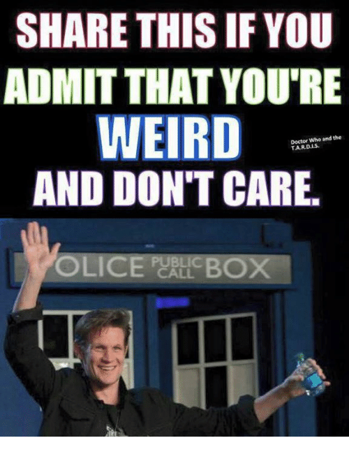 perl: SHARE THIS IF YOU  ADMIT THAT YOU'RE  WEIRD  AND DON'T CARE.  OLICE PERL BOX  Doctor Who and the  T.A.R.D.LS.  PUBLIC