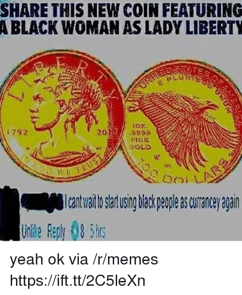 Yeah Ok: SHARE THIS NEW COIN FEATURING  A BLACK WOMAN AS LADY LIBERTY  i792  2012 ses8  SOLD  เงิ  -Icatwaltostartusingbiackpeopleascurancey again  Unlkle Reph 8 5h yeah ok via /r/memes https://ift.tt/2C5leXn