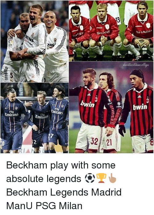 Memes, 🤖, and Legends: SHARF  SHARP  age  Enirates  Fly  mirates  FlV  2  32 21 Beckham play with some absolute legends ⚽️🏆👆🏽 Beckham Legends Madrid ManU PSG Milan