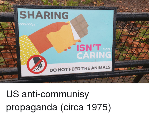 Animals, Propaganda, and Anti: SHARING  ISN'T  CARING  DO NOT FEED THE ANIMALS US anti-communisy propaganda (circa 1975)