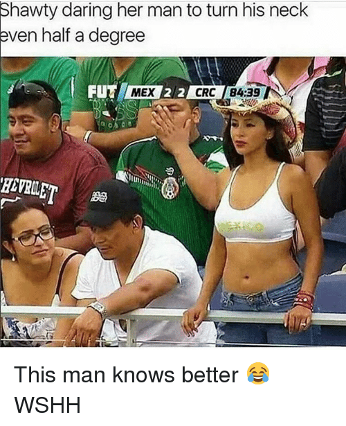 ˜†: Shawty daring her man to turn his neck  even half a degree  FUNK MEX  212 CRC 84.39 This man knows better 😂 WSHH