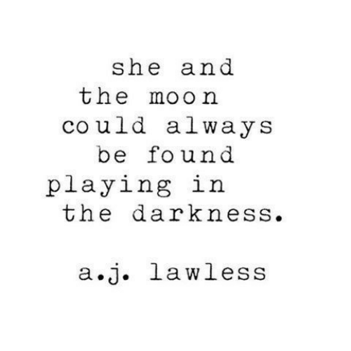 lawless: she and  the moon  co uld always  be found  playing in  the darkness.  a.j. lawless