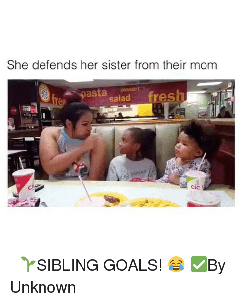 Cic: She defends her sister from their mom  pasta  dessert  salad  fresh  Nation  Cic ⠀ 🌱SIBLING GOALS! 😂 ✅By Unknown