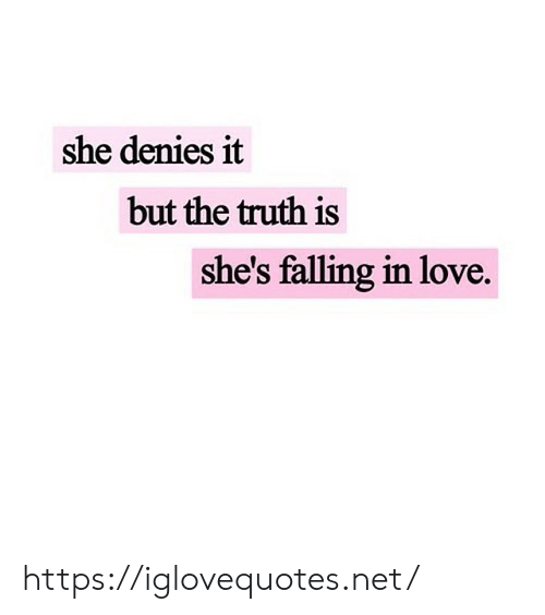 Love, Truth, and Net: she denies it  but the truth is  she's falling in love. https://iglovequotes.net/
