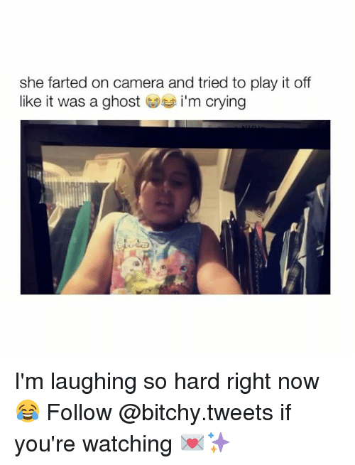 Bitchi: she farted on camera and tried to play it off  like it was a ghost I'm crying I'm laughing so hard right now 😂 Follow @bitchy.tweets if you're watching 💌✨