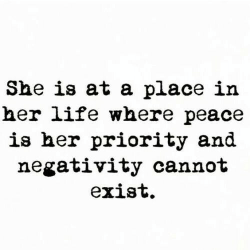 Negativity: She is at a place in  her life where peace  is her priority and  negativity cannot  exist.