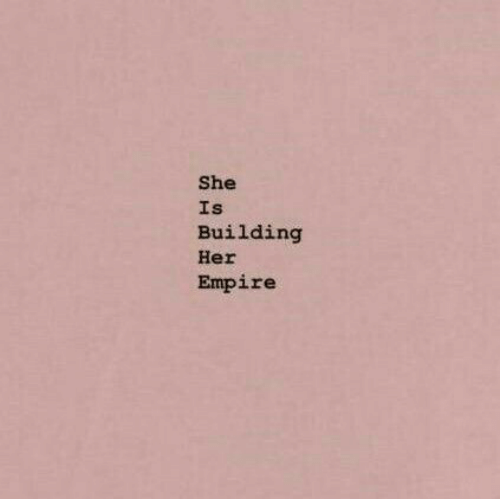 Empire, Her, and She: She  Is  Building  Her  Empire