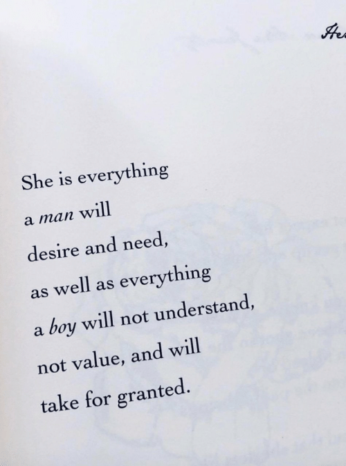 As Well As: She is everything  a man will  desire and need,  as well as everything  boy will not understand,  a  not value, and will  take for granted.