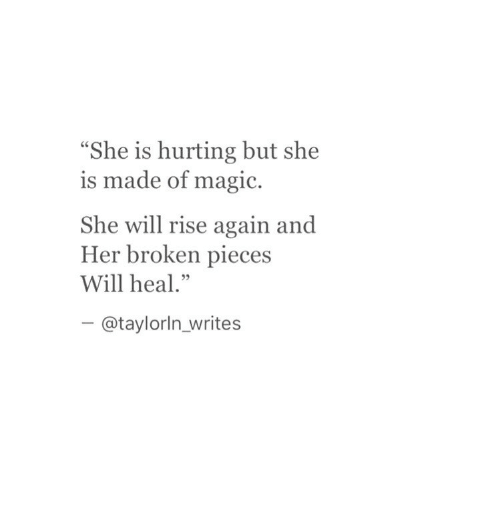 "Magic, Her, and Will: She is hurting but she  s made of magic.  She will rise again and  Her broken pieces  Will heal.""  - @taylorln writes"