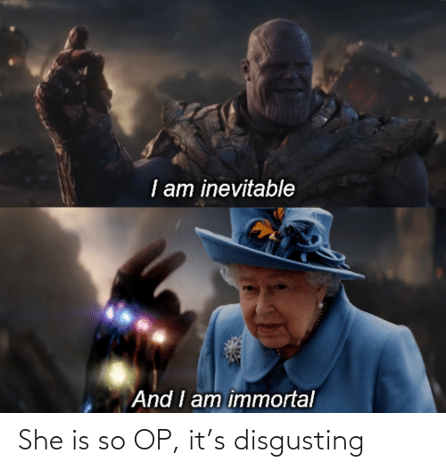 she: She is so OP, it's disgusting