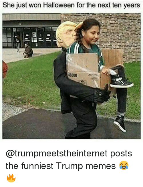 Funniest Trump: She just won Halloween for the next ten years  8500 @trumpmeetstheinternet posts the funniest Trump memes 😂🔥