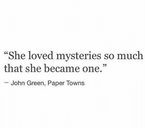 """John Green, Paper Towns, and Towns: """"She loved mysteries so muclh  that she became one.""""  John Green, Paper Towns"""