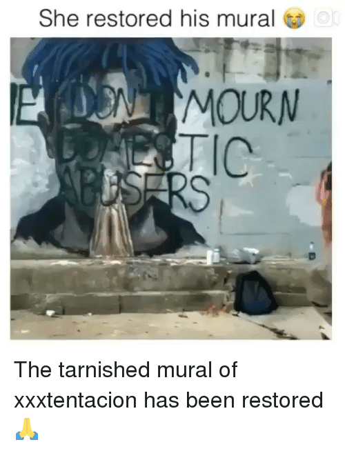 Xxxtentacion: She restored his mural  or  MOURN The tarnished mural of xxxtentacion has been restored 🙏