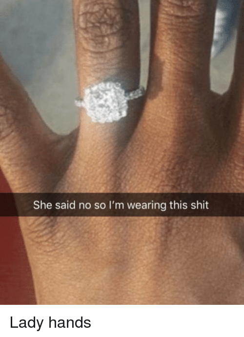 Funny, Shit, and She: She said no so I'm wearing this shit Lady hands