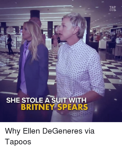 Ellen Degenerates: SHE STOLE A SUIT WITH  BRITNEY SPEARS Why Ellen DeGeneres via Tapoos