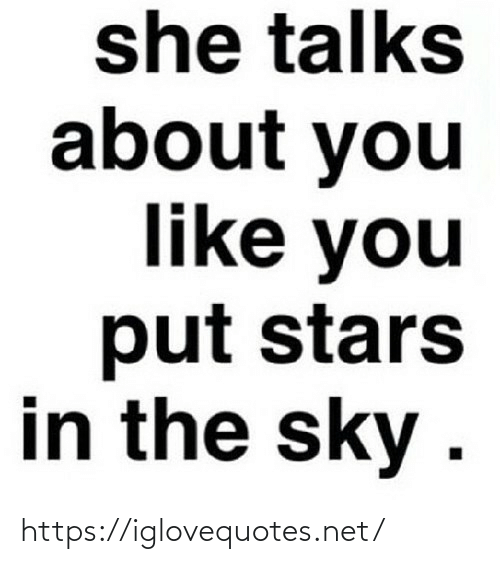 Like You: she talks  about you  like you  put stars  in the sky . https://iglovequotes.net/