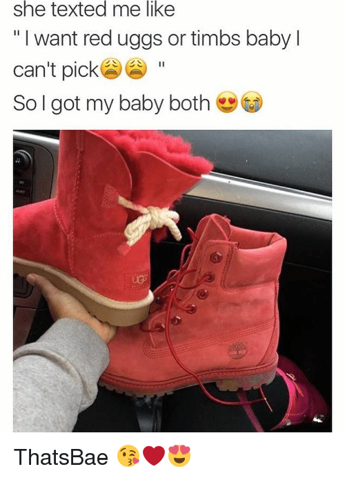 Memes, Ugg, and Uggs: she texted me like  l want red uggs or timbs baby l  II  can't pick  II  So got my baby both ThatsBae 😘❤️😍