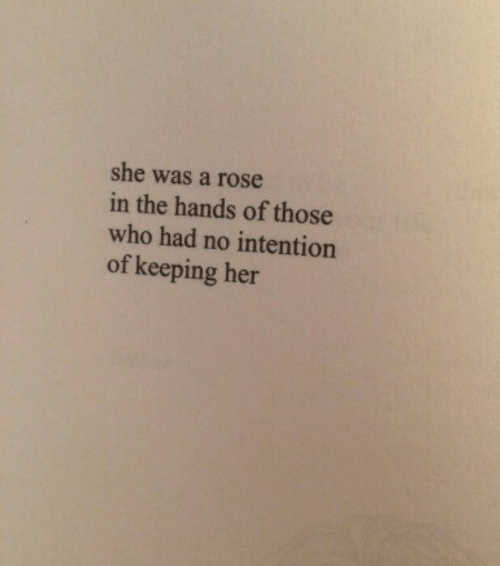 Rose, Her, and Who: she was a rose  in the hands of those  who had no intention  of keeping her