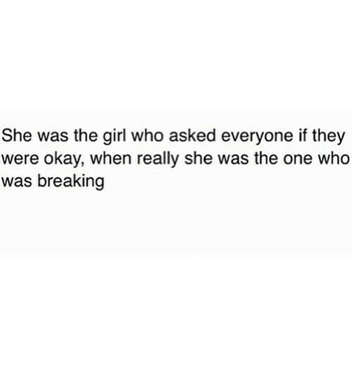 Girl, Okay, and Who: She was the girl who asked everyone if they  were okay, when really she was the one who  was breaking