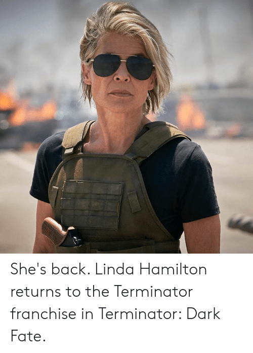 Memes, Terminator, and Fate: She's back. Linda Hamilton returns to the Terminator franchise in Terminator: Dark Fate.