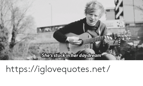stuck: She's stuck in her daydream https://iglovequotes.net/