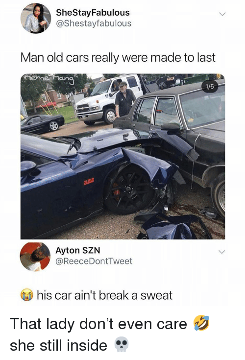 Cars, Funny, and Meme: SheStayFabulous  @Shestayfabulous  Man old cars really were made to last  meme  1/5  Ayton SZN  @ReeceDontTweet  his car ain't break a sweat That lady don't even care 🤣 she still inside 💀
