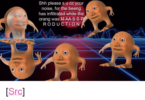 """Maa: Shh please s u cc your  noise, for the beeng  has infiltrated while the  orang was MAA SSP  RODUCTION <p>[<a href=""""https://www.reddit.com/r/surrealmemes/comments/8ax7q5/ss_s_hh/"""">Src</a>]</p>"""