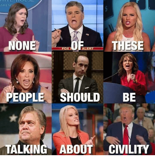 Civility: SHIN  NONE  THESE  PEOPLESHOULD BE  TALKING ABOUT CIVILITY