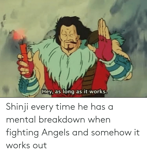 breakdown: Shinji every time he has a mental breakdown when fighting Angels and somehow it works out
