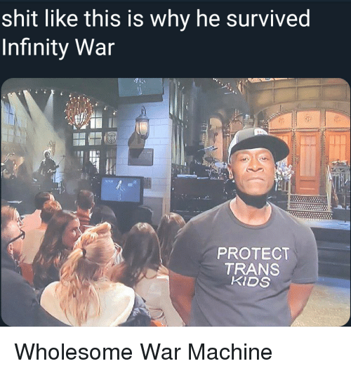 Shit, War Machine, and Infinity: shit like this is why he survived  Infinity War  PROTECT  TRANS  KIDS Wholesome War Machine