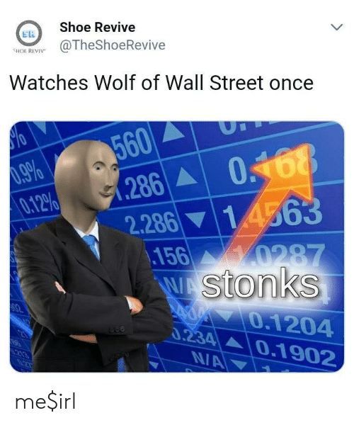 The Wolf of Wall Street: Shoe Revive  ER  SON RE@TheShoeRevive  Watches Wolf of Wall Street once  60  012% 91.286A| 0  2.286 14563  156  stonks  0.1204  ▲ | 0.1 902  34 me$irl