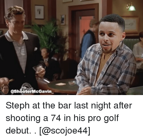 Basketball, Golden State Warriors, and Sports: @ShooterMcGavin Steph at the bar last night after shooting a 74 in his pro golf debut. . [@scojoe44]