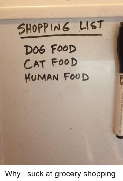 Food Cat: SHOPPING LIST  DOG FOOD  CAT FOOD  HUMAN FOOD Why I suck at grocery shopping