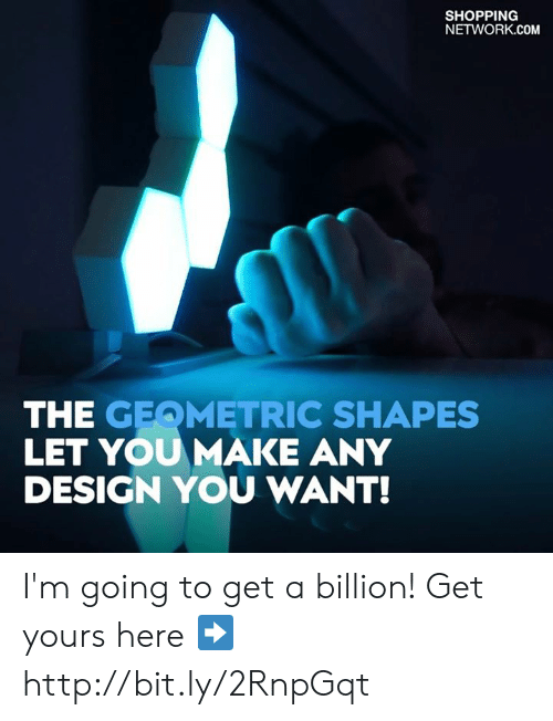 Any Design: SHOPPING  NETWORK.COM  THE GEQMETRIC SHAPES  LET YOUMAKE ANY  DESIGN YOU WANT! I'm going to get a billion!  Get yours here ➡️ http://bit.ly/2RnpGqt