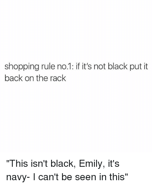 "Shopping, Black, and Blacked: shopping rule no.1: if it's not black put it  back on the rack ""This isn't black, Emily, it's navy- I can't be seen in this"""