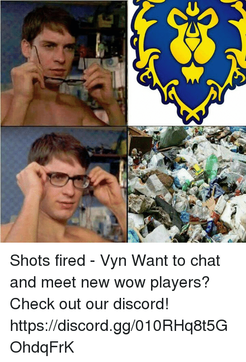 Shot Fired: Shots fired - Vyn  Want to chat and meet new wow players? Check out our discord! https://discord.gg/010RHq8t5GOhdqFrK