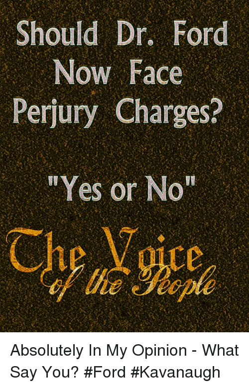 """yes or no: Should Dr. Ford  Now Face'  Perjury Charges?  """"Yes or No"""" Absolutely  In My Opinion - What Say You?  #Ford #Kavanaugh"""