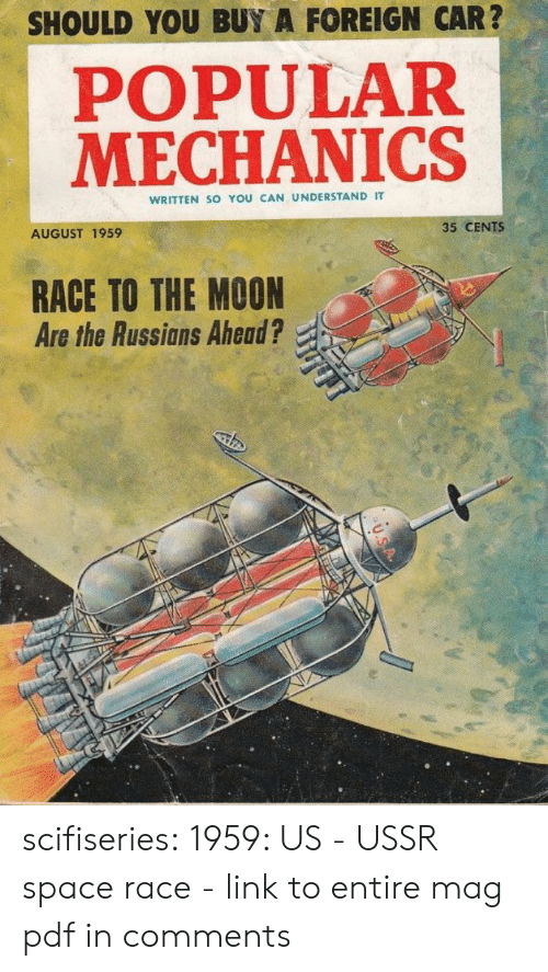 Tumblr, Blog, and Http: SHOULD YOU BUY A FOREIGN CAR?  POPULAR  MECHANICS  WRITTEN So YOU CAN UNDERSTAND IT  35 CENTS  AUGUST 1959  RACE TO THE MOON  Are the Russians Ahead? scifiseries:  1959: US - USSR space race - link to entire mag pdf in comments