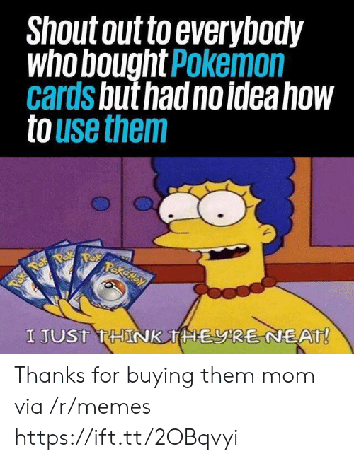 Pokemon Cards: Shout out to everybody  who bought Pokemon  cards but had no idea how  to use them  Pakemay  Paka Pok  I JUST THINK THERE NEAT! Thanks for buying them mom via /r/memes https://ift.tt/2OBqvyi