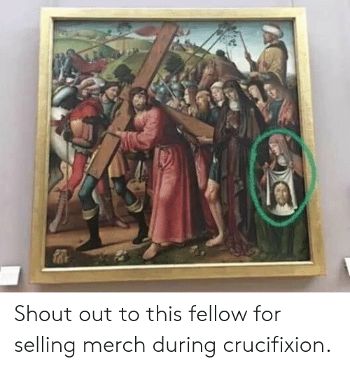 merch: Shout out to this fellow for selling merch during crucifixion.