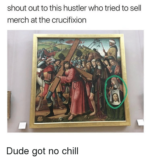 hustler: shout out to this hustler who tried to sell  merch at the crucifixion Dude got no chill