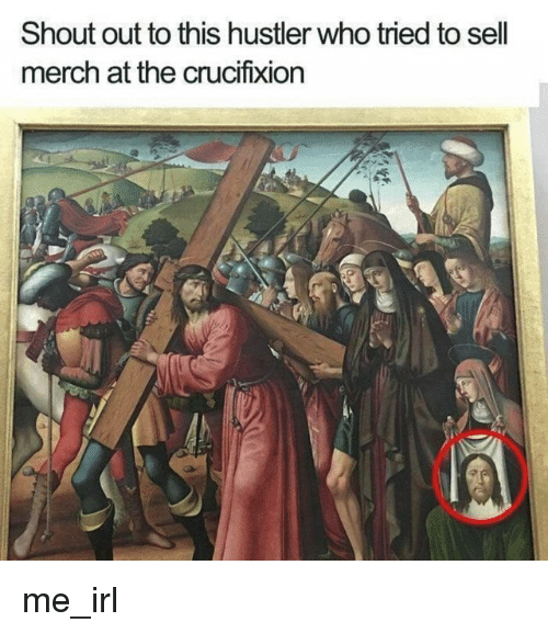 hustler: Shout out to this hustler who tried to sell  merch at the crucifixion me_irl