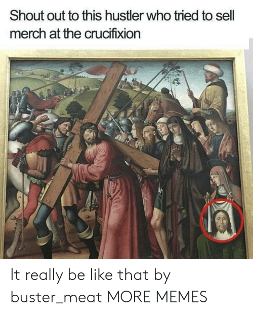hustler: Shout out to this hustler who tried to sell  merch at the crucifixion It really be like that by buster_meat MORE MEMES