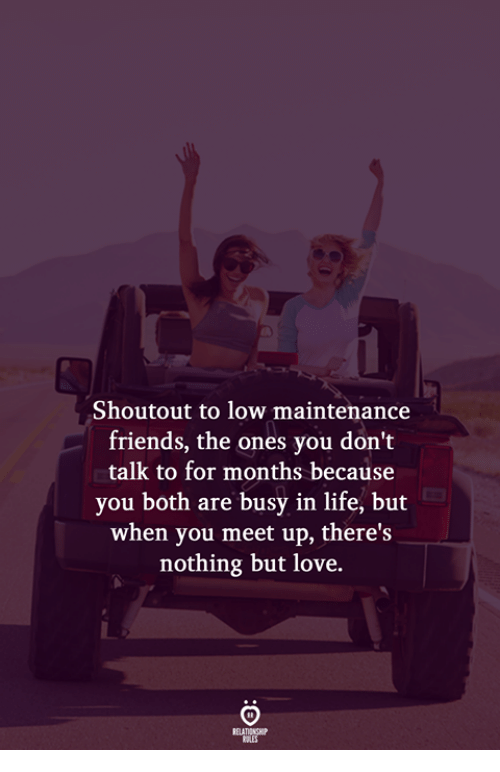 Friends, Life, and Love: Shoutout to low maintenance  friends, the ones you don't  talk to for months because  you both are busy in life, but  when you meet up, there's  nothing but love.  1  AT