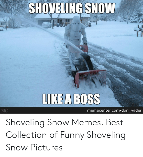 Funny, Ikea, and Memes: SHOVELING SNOW  IKEA BOSS  MC  memecenter.com/don_vader Shoveling Snow Memes. Best Collection of Funny Shoveling Snow Pictures